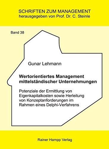 Wertorientiertes Management mittelständischer Unternehmungen: Potenziale der Ermittlung von Eigenkapitalkosten sowie Herleitung von ... Delphi-Verfahrens (Schriften zum Management)