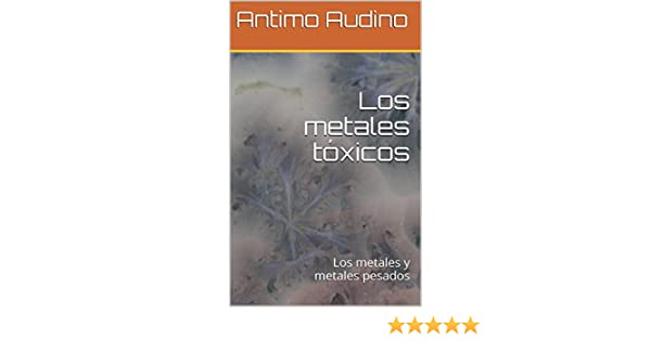 Los metales tóxicos: Los metales y metales pesados (Spanish Edition) - Kindle edition by Antimo Audino. Professional & Technical Kindle eBooks @ Amazon.com.