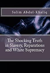 The Shocking Truth in Slavery, Reparations, and White Supremacy