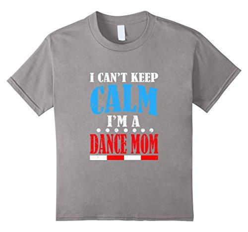 [Kids Funny I Cant Keep Calm Im A Dance Mom T-shirt Dancing Gift 6 Slate] (Best Dance Moms Costumes)