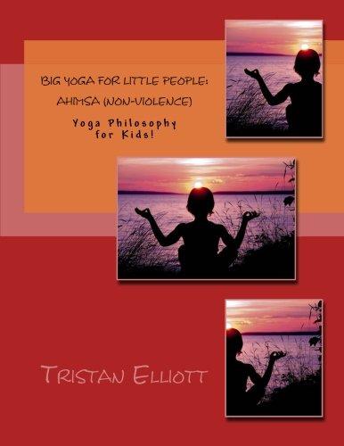 Big Yoga for Little People: AHIMSA (NON-VIOLENCE): Yoga Philosophy for Kids! (Volume 1) PDF
