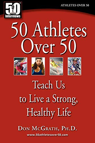 50 Athletes over 50: Teach Us to Live a Strong, Healthy Life -