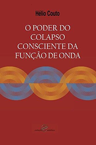 O poder do colapso consciente da função de onda (Portuguese Edition)
