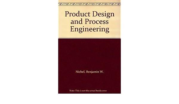 Product Design And Process Engineering Niebel Benjamin W 9780070465350 Amazon Com Books