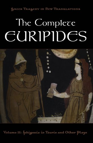 The-Complete-Euripides-Volume-II-Iphigenia-in-Tauris-and-Other-Plays-Greek-Tragedy-in-New-Translations