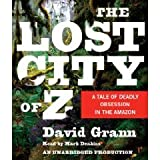The Lost City of Z: A Tale of Deadly Obsession in the Amazon [Unabridged 8-CD Set] (AUDIO CD/AUDIO BOOK)