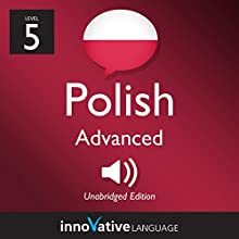 Learn Polish - Level 5: Advanced Polish, Volume 1: Lessons 1-25 Audiobook by  Innovative Language Learning LLC Narrated by  PolishPod101.com