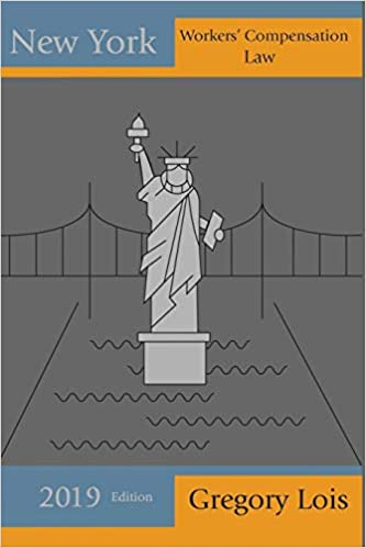New York Workers' Compensation Law: 2019 Edition (Lois Law Firm