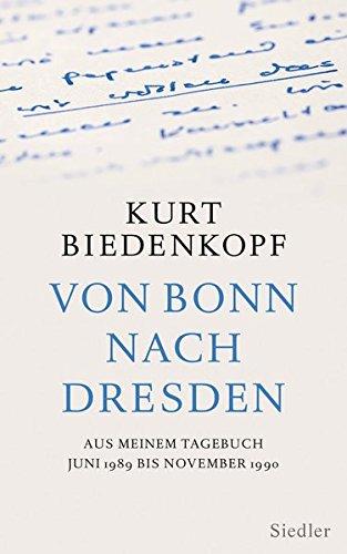 Von Bonn nach Dresden: Aus meinem Tagebuch Juni 1989 - November 1990