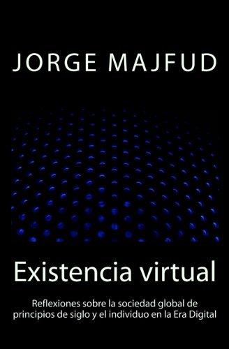 Existencia virtual: Reflexiones sobre la sociedad global de principios de siglo y el individuo en la Era Digital (Spanish Edition) [Jorge Majfud] (Tapa Blanda)