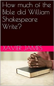How much of the Bible did William Shakespeare Write? by [James, Xavier]