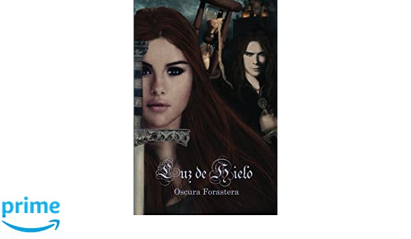 Luz de Hielo (Spanish Edition): Oscura Forastera: 9780692437612: Amazon.com: Books