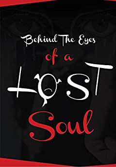 Behind The Eyes Of A Lost Soul: How To Put An End To An Abusive Relationship & Get Back Your Life, Hopes, Dreams & Confidence by [Legere Wolfrom, Valerie Joanna ]