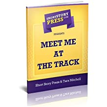 Short Story Press Presents Meet Me At The Track