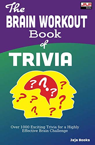 The BRAIN WORKOUT Book of TRIVIA (Over 1000 Brain Stimulating Trivia Questions with Answers.)