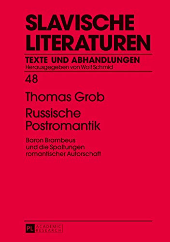 Russische Postromantik: Baron Brambeus und die Spaltungen romantischer Autorschaft (Slavische Literaturen 48) (German Edition)