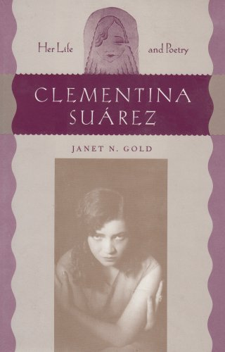 Clementina Suárez: Her Life and Poetry by University Press of Florida