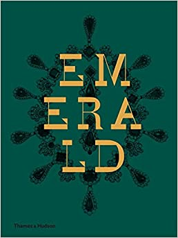 Emerald: Twenty-one Centuries of Jewelled Opulence and Power