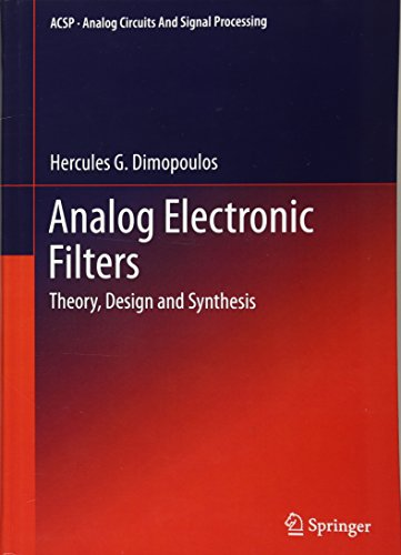 Analog Electronic Filters: Theory, Design and Synthesis (Analog Circuits and Signal Processing)