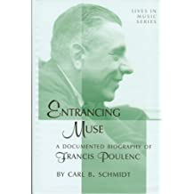 Entrancing Muse: A Documented Biography of Francis Poulenc (Lives in Music Series) by Schmidt, Carl B.(November 1, 2001) Hardcover
