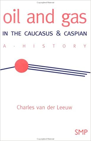 Oil and Gas in the Caucasus & Caspian: A History