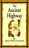 The Ancient Highway, James Oliver Curwood, 1589635515