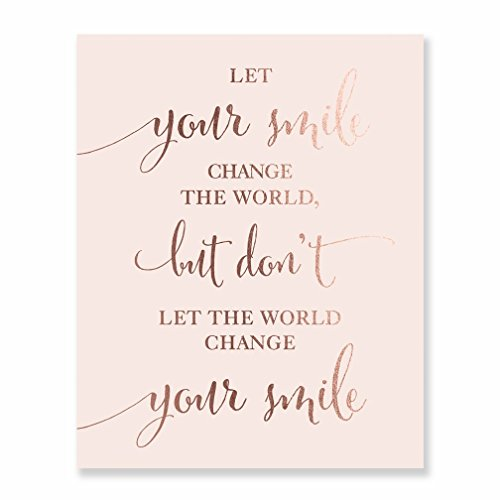 Modern Artwork Print Home, Office WallLet Your Smile Change the World, But Dont Let the World Change Your Smile Inspirational Poster, Rose Gold Foil on Pink Matte Cardstock, 8 x 10 inches F13
