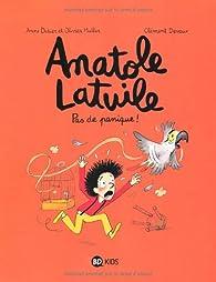 Anatole Latuile, tome 6 : Pas de panique ! par Anne Didier