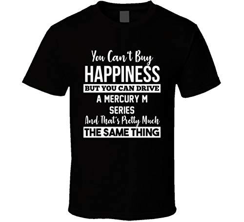 You Can't Buy Happiness Mercury M Series Can Drive Car Lover T Shirt XL Black