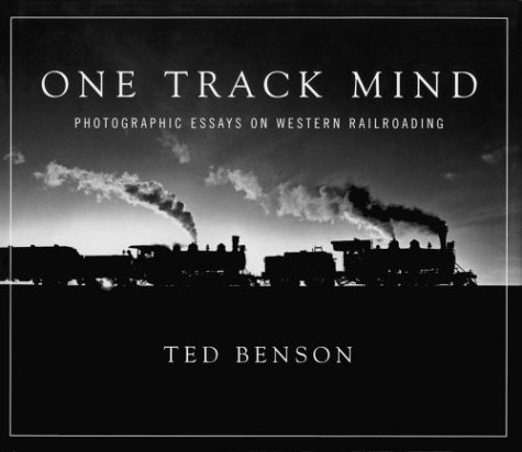 One Track Mind: Photographic Essays on Western Railroading (Masters of Railroad Photography)