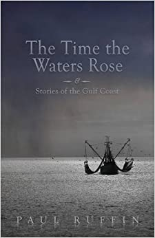 The Time the Waters Rose: And Stories from the Gulf Coast