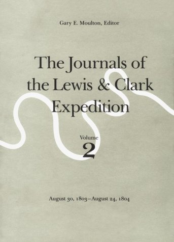The Journals of the Lewis and Clark Expedition, Volume 2: August 30, 1803-August 24, 1804