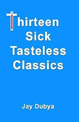 Thirteen Sick Tasteless Classics