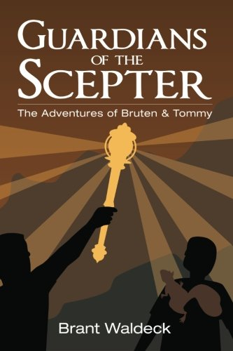 Read Online Guardians of the Scepter: The Adventures of Bruten & Tommy (Volume 2) PDF
