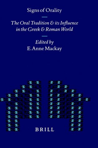 Signs of Orality: The Oral Tradition and Its Influence in the Greek and Roman World (Mnemosyne, Bibliotheca Classica Bat