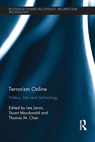 Download Terrorism Online: Politics, Law and Technology (Routledge Studies in Conflict, Security and Technology) Pdf