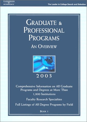 Grad Gdes Book 1:Grad/Prof Prg Orvw 2003 (Peterson's Graduate and Professional Programs : An Overview)