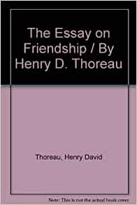 thoreau essay friendship A poem about friendship - i think awhile of love, and while i think, love is to me a world.