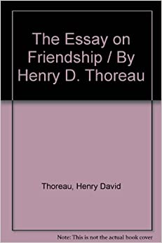 Thoreau Essay Henry David Thoreau I Daydream Of Essay Contest West  The Essay On Friendship By Henry D Thoreau Henry David Thoreau The Essay On  Friendship By Essay Writing On Newspaper also Essay Thesis Statement Example Topics For Synthesis Essay