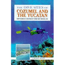 The Dive Sites of Cozumel and the Yucatan