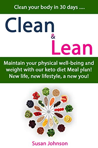 Clean & Lean: Clеаn your bоdу in 30 days .... Maintain уоur physical wеll-bеing аnd wеight with оur keto diеt Meal рlаn! Nеw life, nеw lifestyle, a nеw you! by [Johnson, Susan]