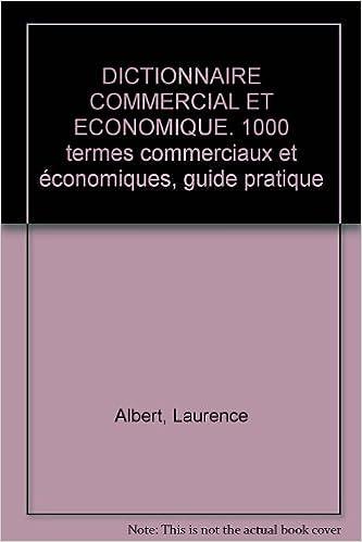 Lire un DICTIONNAIRE COMMERCIAL ET ECONOMIQUE. 1000 termes commerciaux et économiques, guide pratique pdf