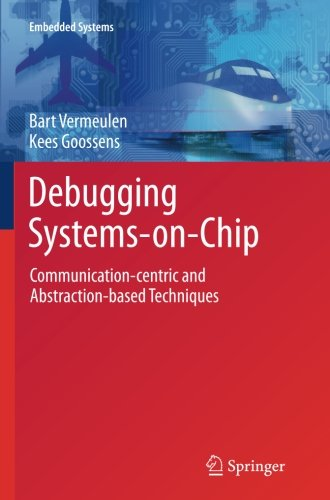 Debugging Systems-on-Chip: Communication-centric and Abstraction-based Techniques (Embedded Systems) by Springer