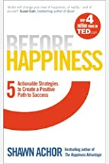 Before Happiness: Five Actionable Strategies to Create a Positive Path to Success Paperback