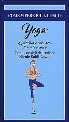 Yoga. Equilibrio e il benessere di mente e corpo GreenWo ...