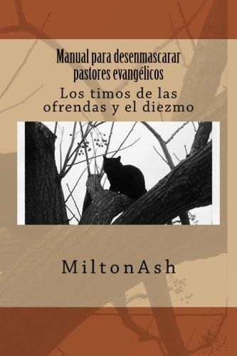 Manual para desenmascarar pastores evangelicos: Los timos de las ofrendas y el diezmo (Spanish Edition) [MiltonAsh] (Tapa Blanda)