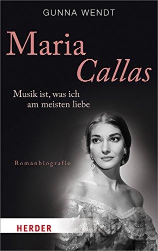 Maria Callas: Musik ist, was ich am meisten liebe. Romanbiografie (HERDER spektrum)