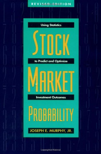 Stock Market Probability: Using Statistics to Predict and Optimize Investment Outcomes, Revised Edition