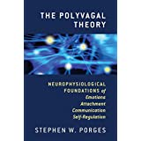 The Polyvagal Theory: Neurophysiological Foundations of Emotions, Attachment, Communication, and Self-regulation (Norton Seri
