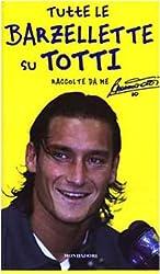 Tutte le barzellette su Totti (raccolte da me) (Biblioteca umoristica Mondadori)